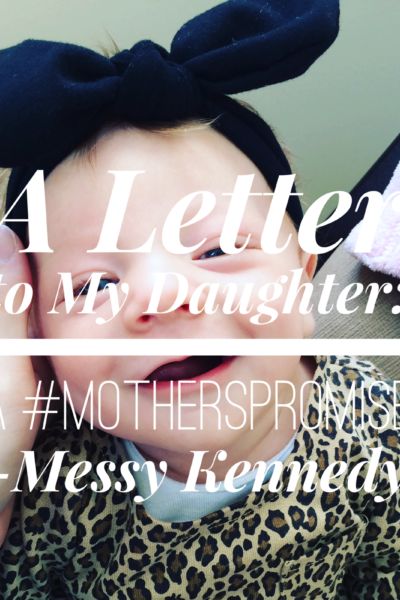 A Letter to My Daughter: A #MothersPromise