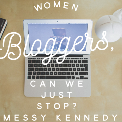 Women Bloggers, Can We Just Stop?