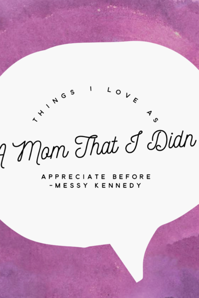 Things I Love As a Mom that I Didn't Appreciate Before