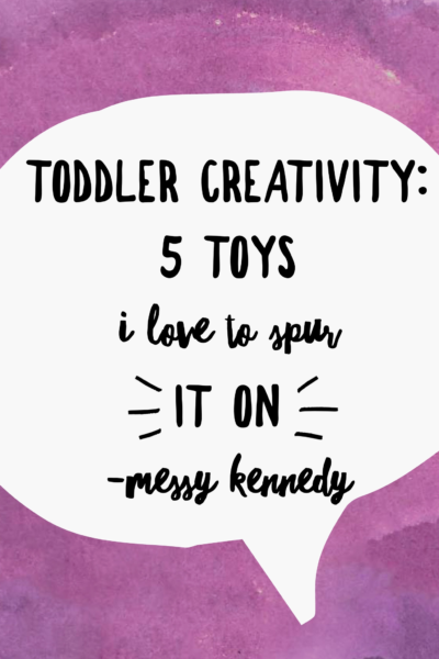 Toddler Creativity: 5 Toys I Love to Spur It On