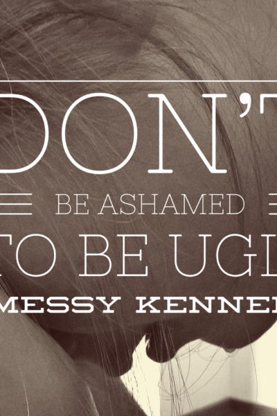 Don't be Ashamed to be Ugly
